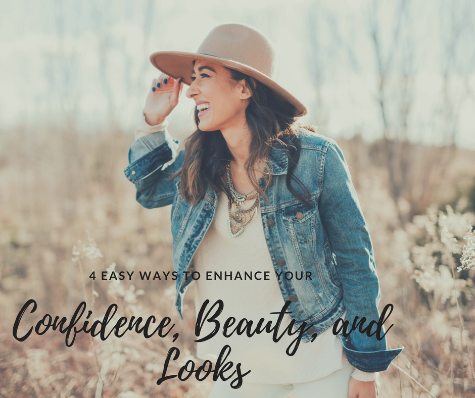 4 Easy Ways to Enhance Your Confidence, Beauty, and Looks