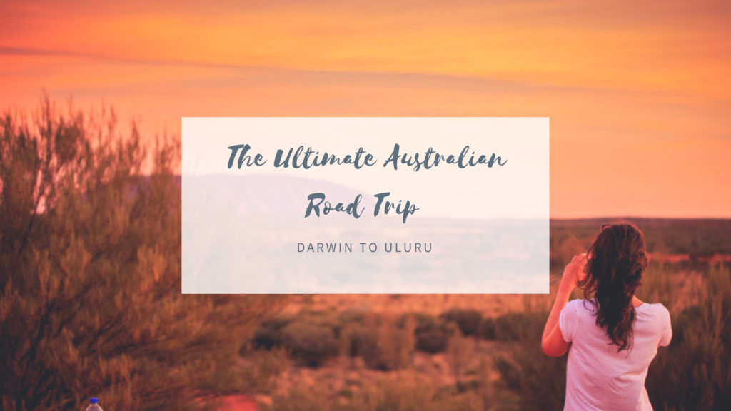The Ultimate Australian Road Trip: Darwin to Uluru