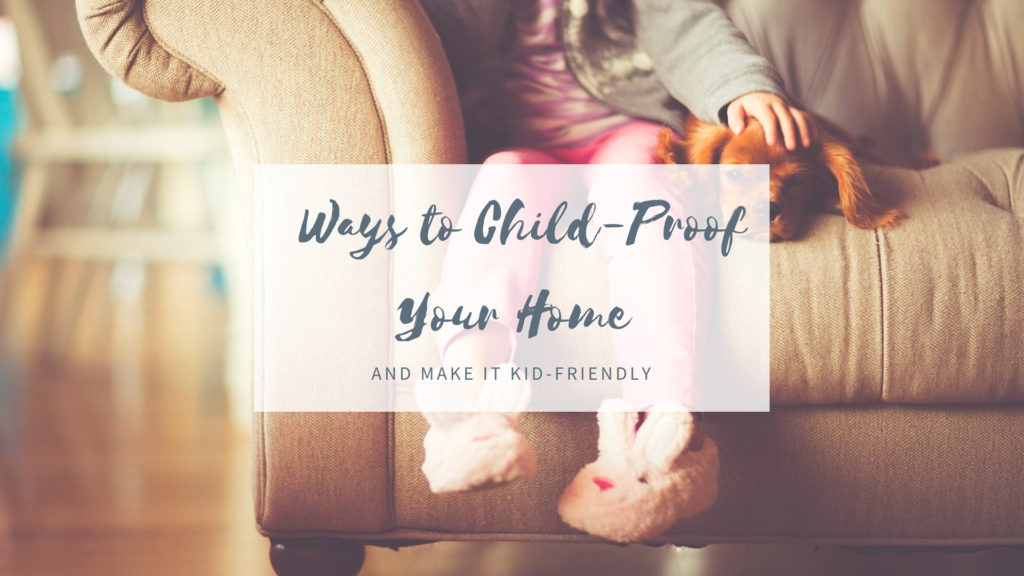 Ways to Child-Proof Your Home and Make It Kid-Friendly