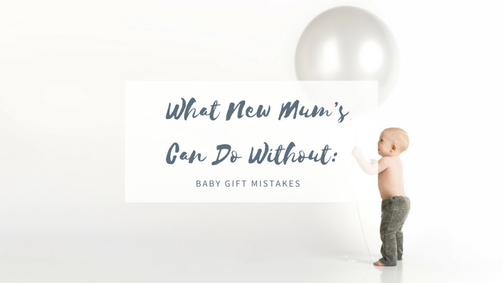 What New Mum's Can Do Without: Baby Gift Mistakes