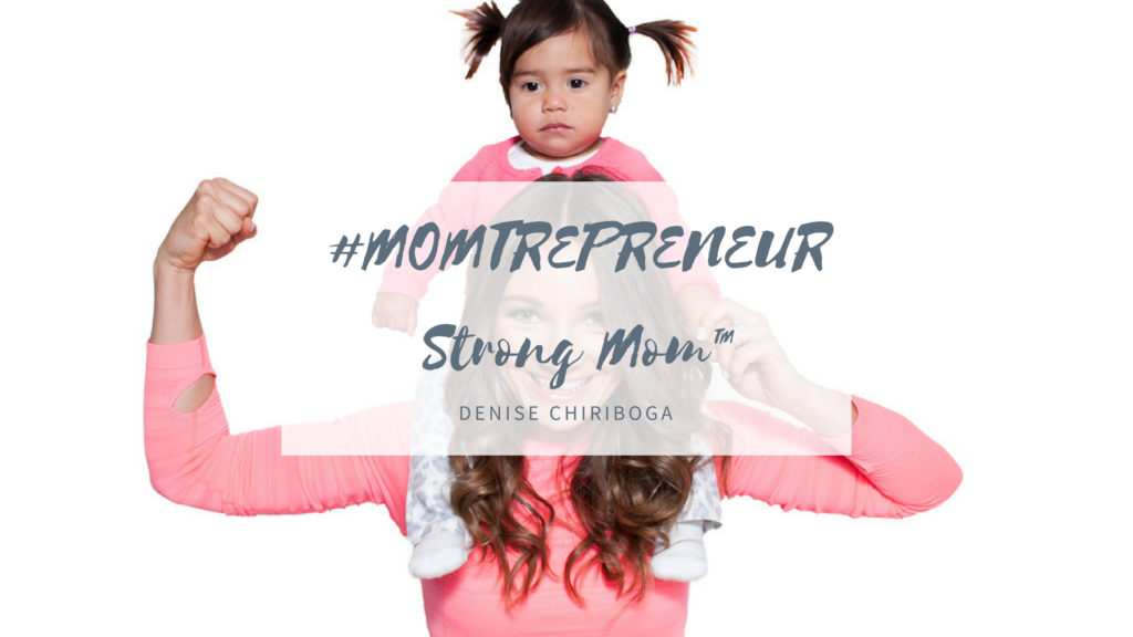#MOMTREPRENEUR  Strong Mom™ – Denise Chiriboga