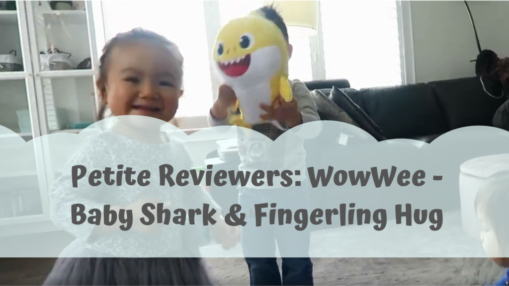 Petite Reviewers: WowWee Baby Shark & Fingerling Hugs